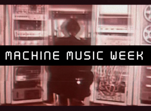 This is Machine Music Week; seven days of content exploring the continually evolving relationship between music and machines