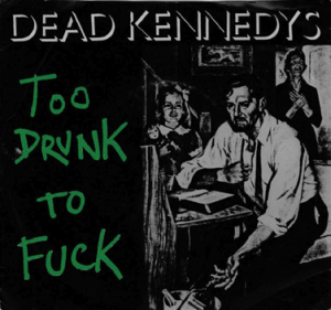 dead kennedys_too drunk to fuck