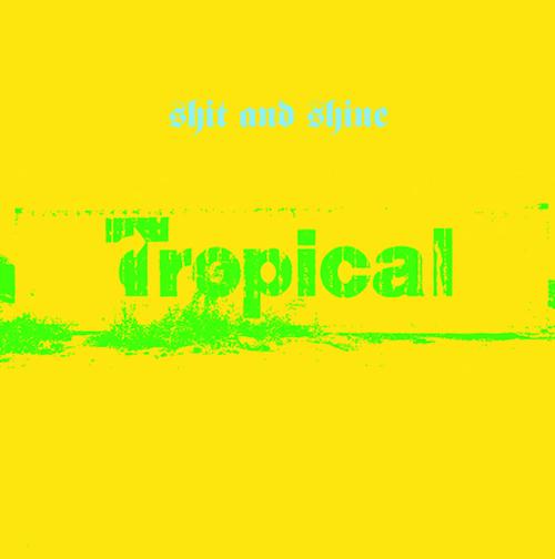 SHITANDSHINE-TROPICAL-LP