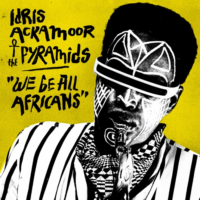 idris ackamoor_pyramids_we be all africans