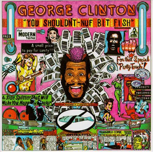 George_Clinton_-_You_Shouldn't-Nuf_Bit_Fish