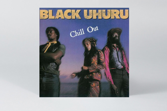 Black Uhuru - Chill Out